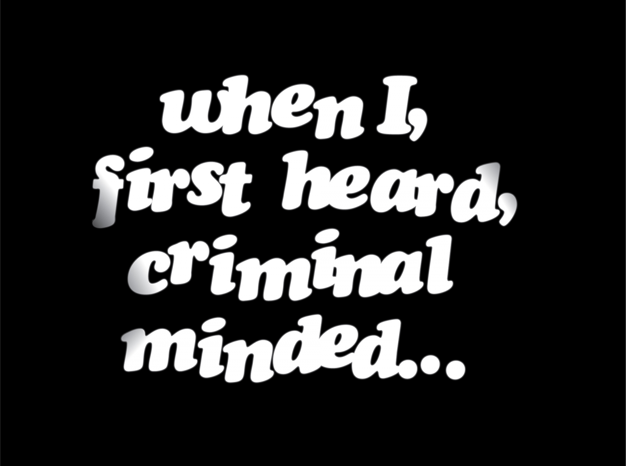 when I, first heard, criminal minded…