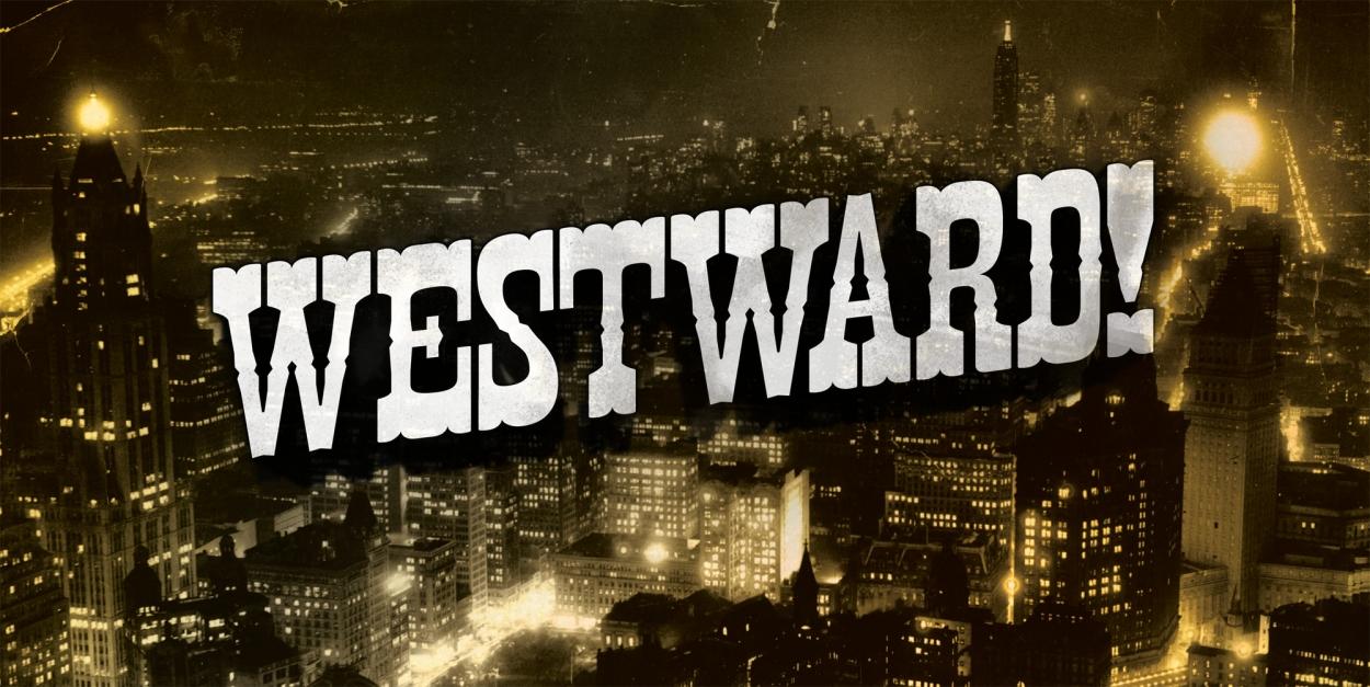 WESTWARD!