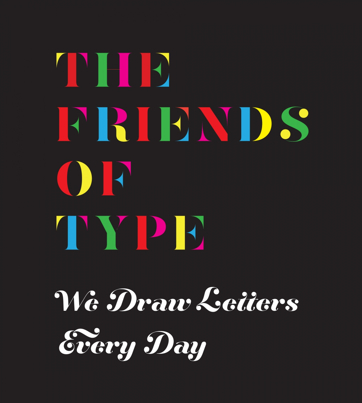 The Friends of Type. We draw letters every day.